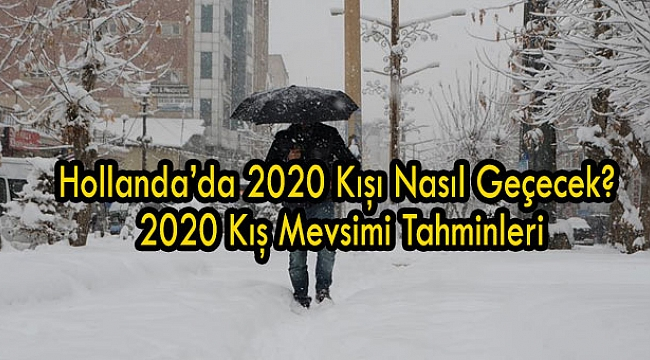 Hollanda'da 2020 Kışı Nasıl Geçecek? 2020 Kış Mevsimi Tahminleri