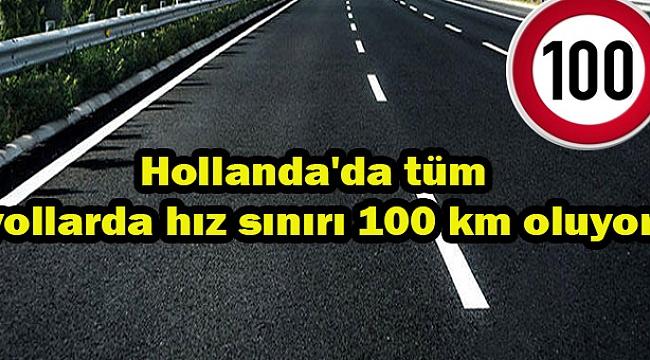 Hollanda'da tüm yollarda hız sınırı 100 km oluyor
