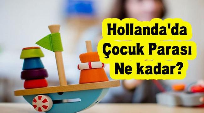 Hollanda Çocuk parası ne kadar? Hollanda'da Çocuk parası