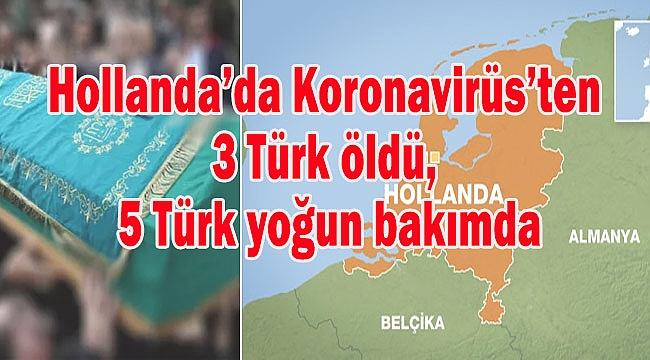 Hollanda'da Koronavirüs'ten 3 Türk öldü, 5 Türk yoğu bakımda