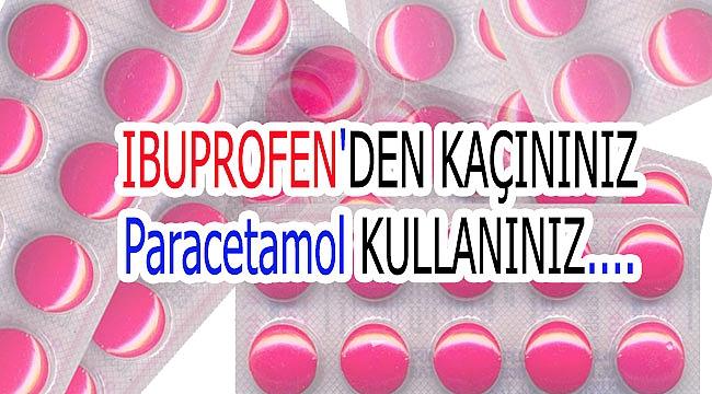 Uzmanlar: ibuprofen kullanmayın, parasetamol alın diyor
