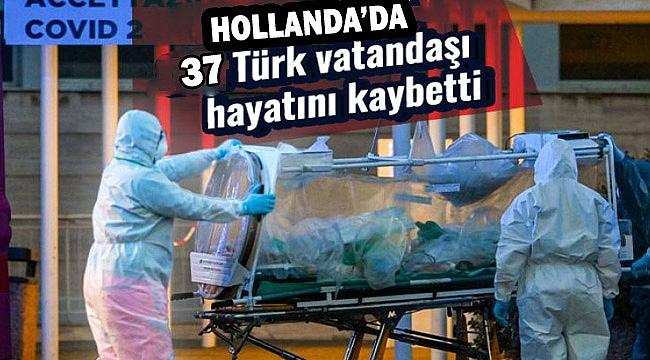Hollanda'da Koronavirüs nedeniyle yaşamını yitiren Türk vatandaşlarının sayısı 37'ye çıktı