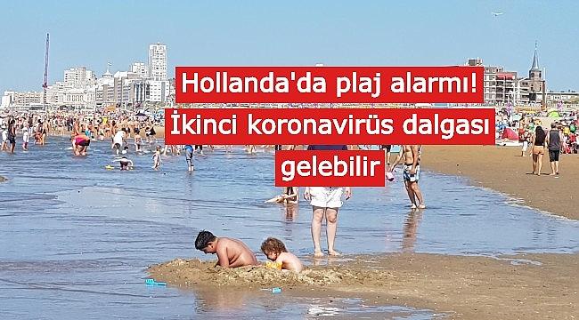 Hollanda'da plaj alarmı! İkinci koronavirüs dalgası gelebilir