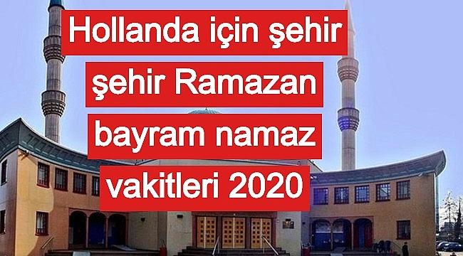 Hollanda için şehir şehir Ramazan bayram namaz vakitleri 2020