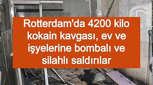 Rotterdam'da 4200 kilo kokain kavgası, ev ve işyelerine bombalı ve silahlı saldırılar