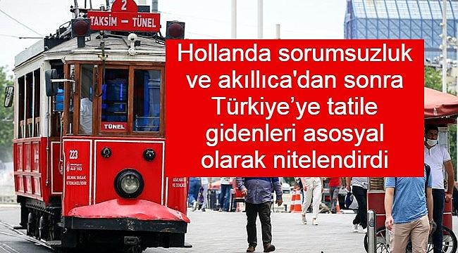 Hollanda sorumsuzluk ve akıllıca'dan sonra Türkiye'ye tatile gidenleri asosyal olarak nitelendirdi