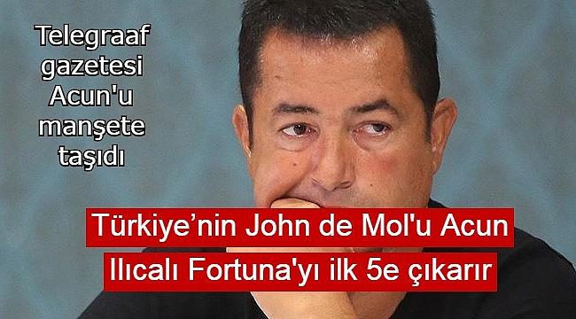 Türkiye'nin John de Mol'u Acun Ilıcalı Fortuna'yı ilk 5e çıkarır