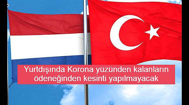 Yurtdışında Korona yüzünden kalanların ödeneğinden kesinti yapılmayacak