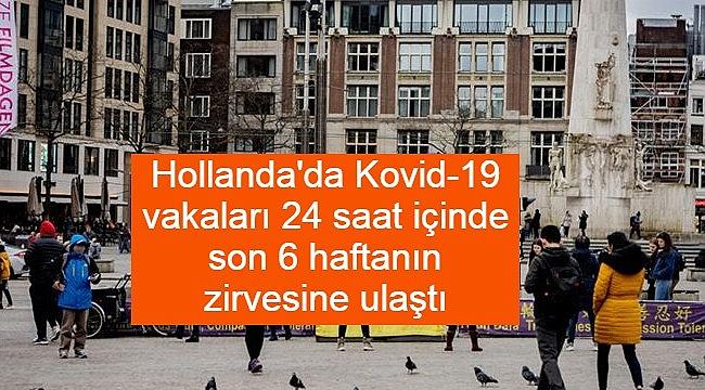 Hollanda'da Kovid-19 vakaları 24 saat içinde son 6 haftanın zirvesine ulaştı