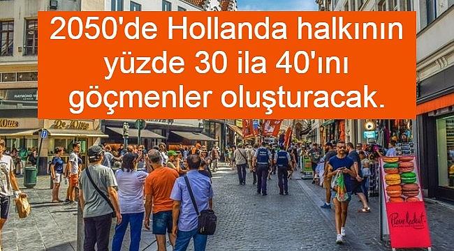 2050'de Hollanda halkının yüzde 30 ila 40'ını göçmenler oluşturacak