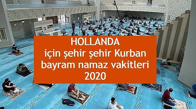 Hollanda Kurban Bayram Namaz Vakitleri 2020| Hollanda için şehir şehir Kurban bayram namaz vakitleri 2020