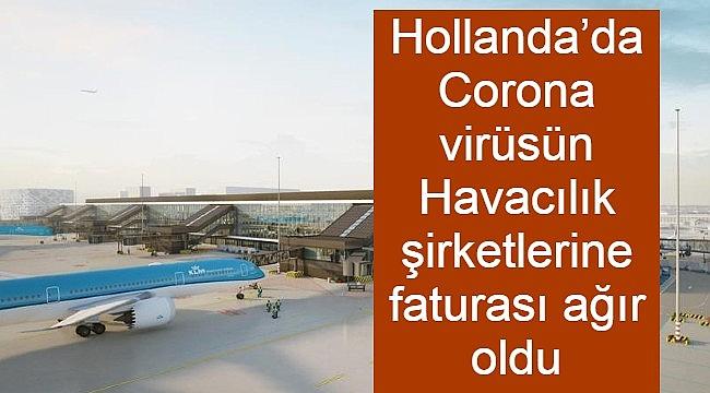 Hollanda'da Corona virüsün Havacılık şirketlerine faturası ağır oldu