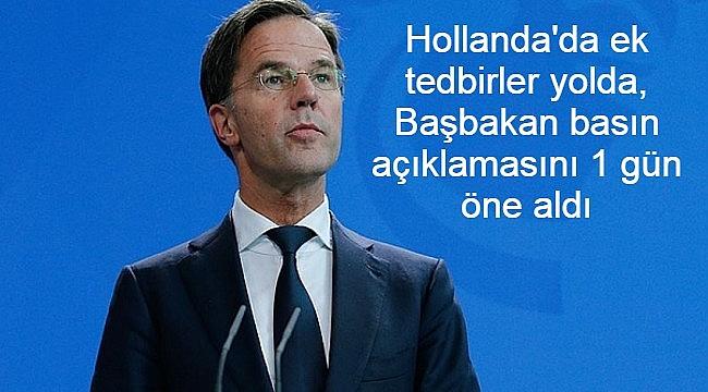 Hollanda'da ek tedbirler yolda, Başbakan basın açıklamasını 1 gün öne aldı