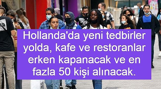 Hollanda'da yeni tedbirler yolda, kafe ve restoranlar erken kapanacak ve en fazla 50 kişi alınacak.