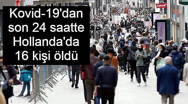 Kovid-19'dan son 24 saatte Hollanda'da 16 kişi öldü