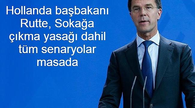 Hollanda başbakanı Rutte, Sokağa çıkma yasağı dahil tüm senaryolar masada