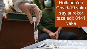 Hollanda'da Covid-19 vaka sayısı rekor tazeledi: 8141 vaka