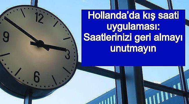 Hollanda'da kış saati uygulaması: Saatlerinizi geri almayı unutmayın