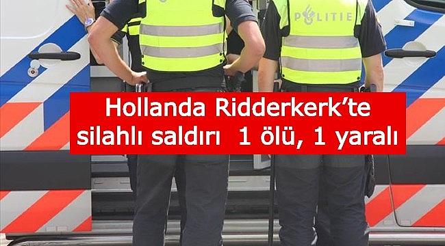 Hollanda Ridderkerk'te Silahlı saldırı 1 ölü, 1 yaralı