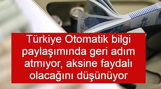 Türkiye Otomatik bilgi paylaşımında geri adım atmıyor, aksine faydalı olacağını düşünüyor