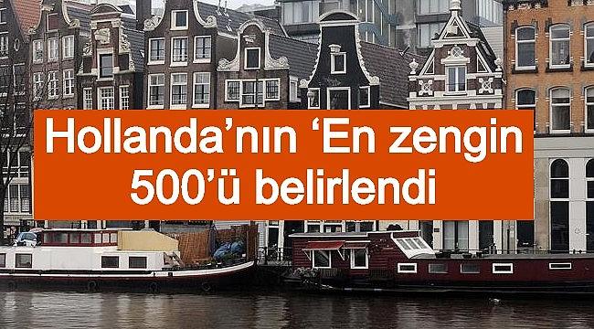 Hollanda'nın 'En zengin 500'ü belirlendi- İşte Hollanda'nın en zenginleri