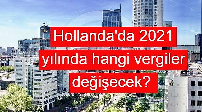 Hollanda'da 2021 yılında hangi vergiler değişecek? Konut, Şirket ve mevduat vergileri değişiyor