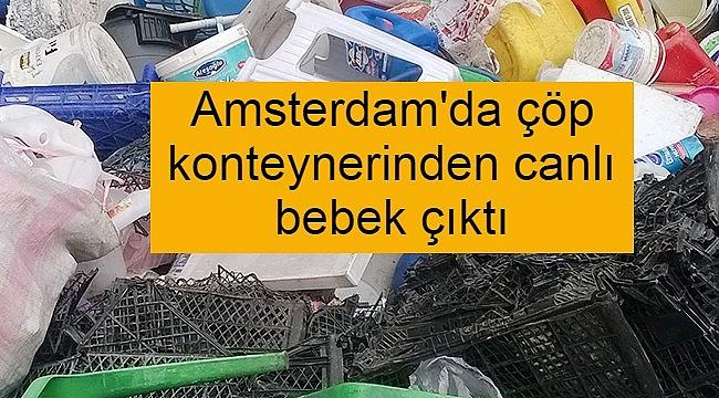 Amsterdam'da çöp konteynerinden canlı bebek çıktı