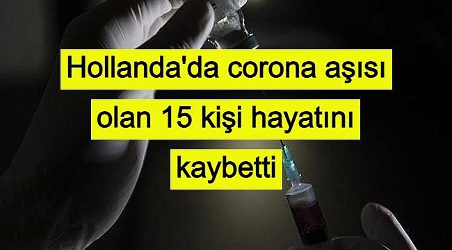 Hollanda'da corona aşısı olan 15 kişi hayatını kaybetti
