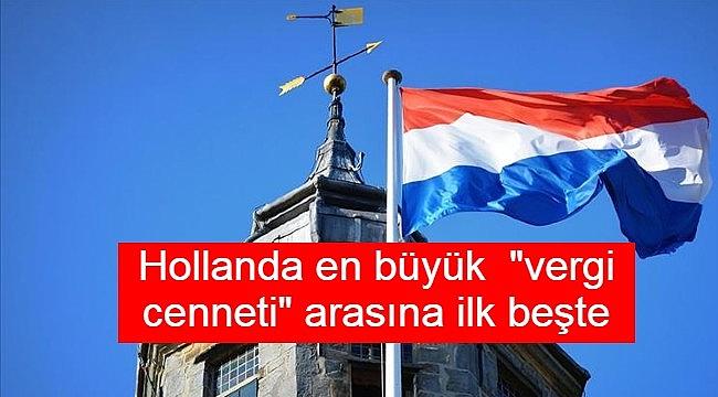 """Hollanda dünyanın en büyük """"vergi cenneti"""" arasında ilk beşte"""