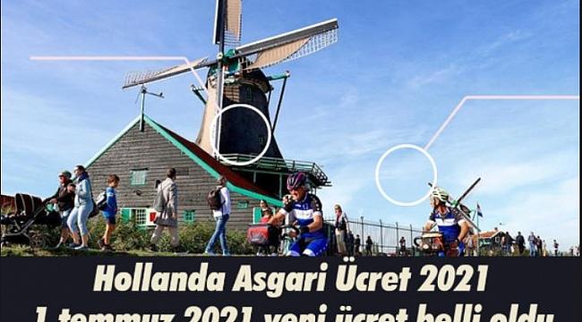 Hollanda Asgari Ücret 2021, 1 temmuz itibariyle yeni asgari ücreti belirledi