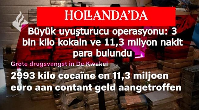 Hollanda'da Büyük uyuşturucu operasyonu: 3 bin kilo kokain ve 11,3 milyon nakit para bulundu