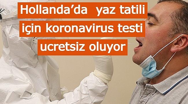 Hollanda'da yaz tatili için koronavirus testi ucretsiz oluyor