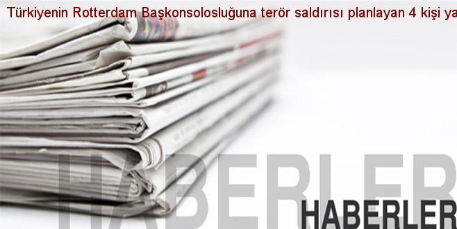 Türkiye'nin Rotterdam Başkonsolosluğuna terör saldırısı planlayan 4 kişi yakalandı