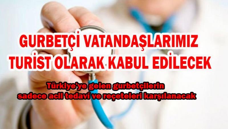 Türkiye'ye gelen gurbetçilerin sadece acil tedaví ve reçeteleri karşılanacak