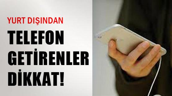 Yurtdışı Türklere bir kötü haber daha Yurtdışından telefon getirme süresi 3 yıla çıktı